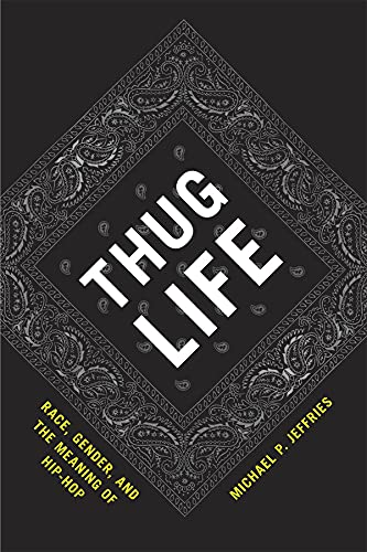 Thug Life: Race, Gender, and the Meaning of Hip-hop (Hardback): Michael Jeffries