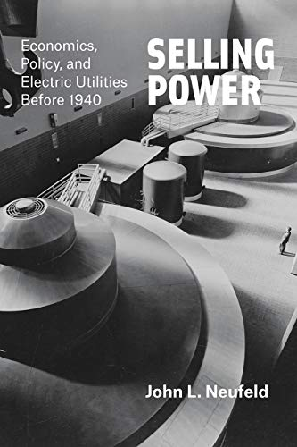 9780226399638: Selling Power: Economics, Policy, and Electric Utilities Before 1940 (Markets and Governments in Economic History)