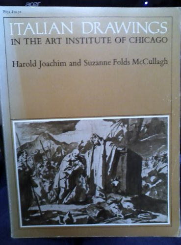 Italian Drawings in the Art Institute of Chicago.: Joachim,Harold. Folds McCullagh,Suzanne.