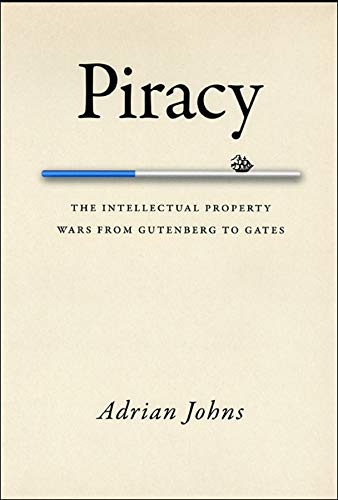 9780226401188: Piracy: The Intellectual Property Wars from Gutenberg to Gates