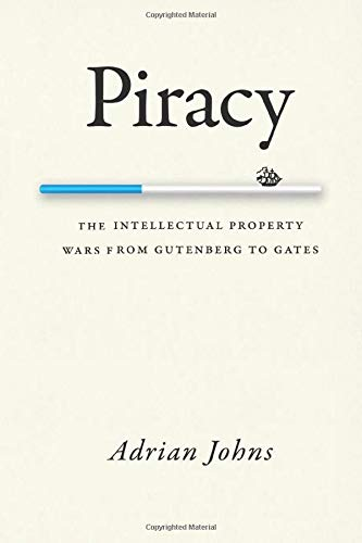9780226401195: Piracy: The Intellectual Property Wars from Gutenberg to Gates