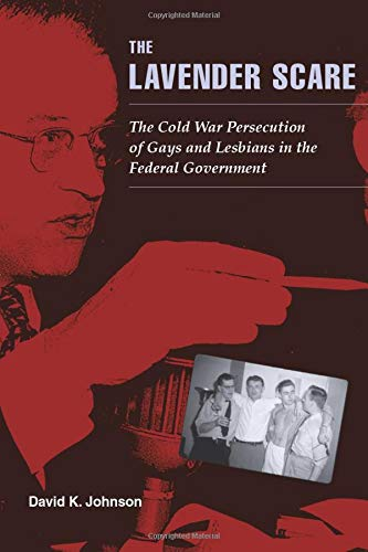 9780226401904: The Lavender Scare: The Cold War Persecution of Gays and Lesbians in the Federal Government