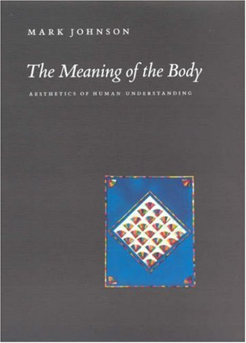 9780226401928: The Meaning of the Body: Aesthetics of Human Understanding