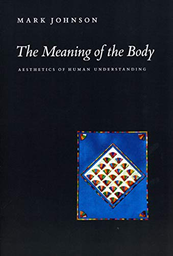 9780226401935: The Meaning of the Body: Aesthetics of Human Understanding