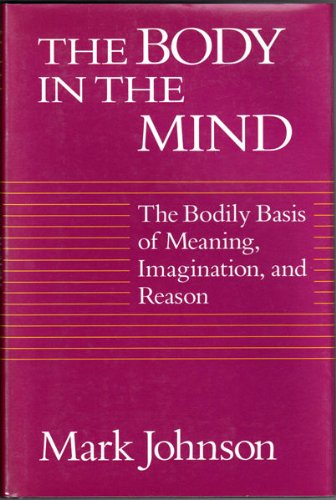 9780226403175: Body in the Mind: The Bodily Basis of Meaning, Imagination and Reason
