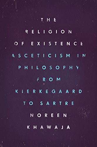 9780226404516: The Religion of Existence: Asceticism in Philosophy from Kierkegaard to Sartre