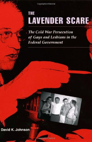 9780226404813: The Lavender Scare: The Cold War Persecution of Gays and Lesbians in the Federal Government