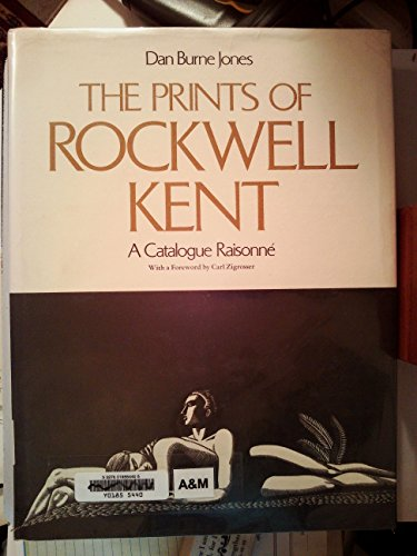Prints of Rockwell Kent: Catalogue Raisonne: Jones, Dan Burne; Kent, Rockwell