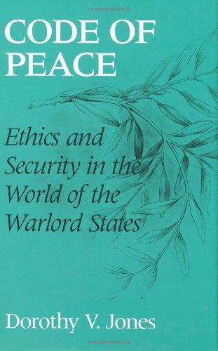 Code of peace : ethics and security in the world of the warlord states.: Jones, Dorothy V.