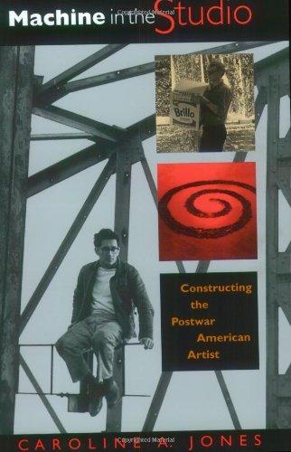 Machine in the Studio: Constructing the Postwar American Artist: Jones, Caroline A.