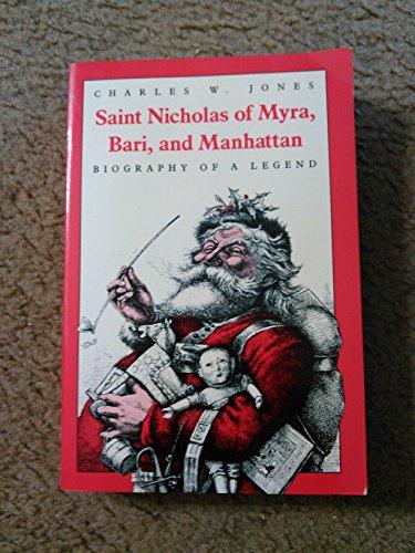 Saint Nicholas of Myra, Bari, and Manhattan: Biography of a Legend: Charles W. Jones