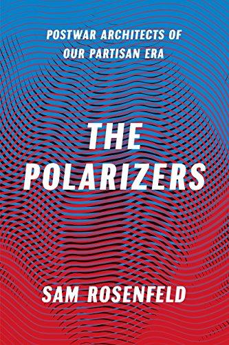 9780226407258: The Polarizers: Postwar Architects of Our Partisan Era