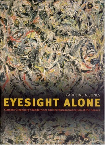 9780226409511: Eyesight Alone: Clement Greenberg's Modernism and the Bureaucratization of the Senses