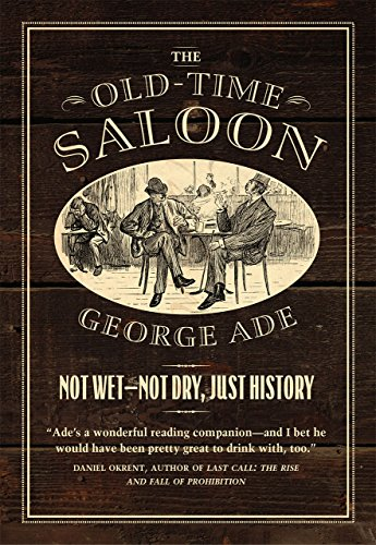 The Old-Time Saloon: Not Wet - Not: Ade, George