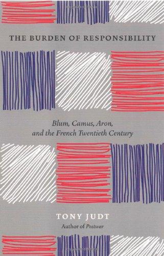 9780226414188: The Burden of Responsibility: Blum, Camus, Aron and the French Twentieth Century