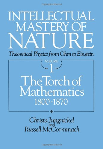 Intellectual Mastery of Nature: Theoretical Physics from: Jungnickel, Christa;McCormmach, Russell