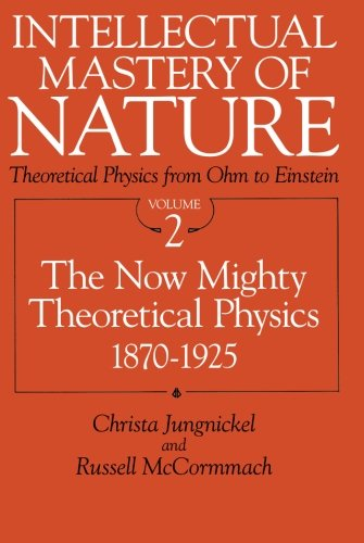 Intellectual Mastery of Nature, Volume 2, Theoretical: Jungnickel, Christa, McCormmach,