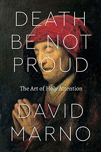 9780226415970: Death be Not Proud: The Art of Holy Attention (Class 200: New Studies in Religion)