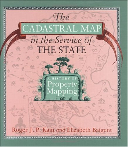 The Cadastral Map in the Service of the State: A History of Property Mapping: Kain, Roger J. P., ...