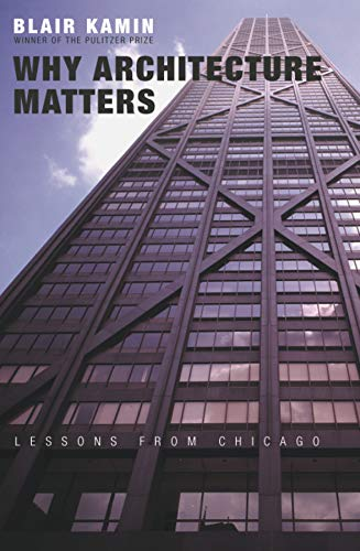 9780226423227: Why Architecture Matters: Lessons from Chicago