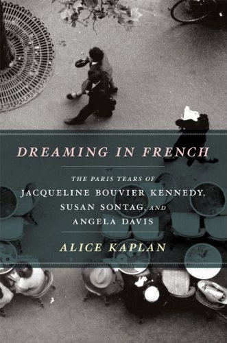 9780226424385: Dreaming in French: The Paris Years of Jacqueline Bouvier Kennedy, Susan Sontag, and Angela Davis