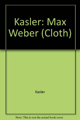 Max Weber: An Introduction to His Life and Work: Kasler, Dirk