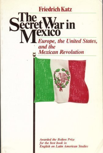 9780226425894: The Secret War in Mexico: Europe, the United States, and the Mexican Revolution