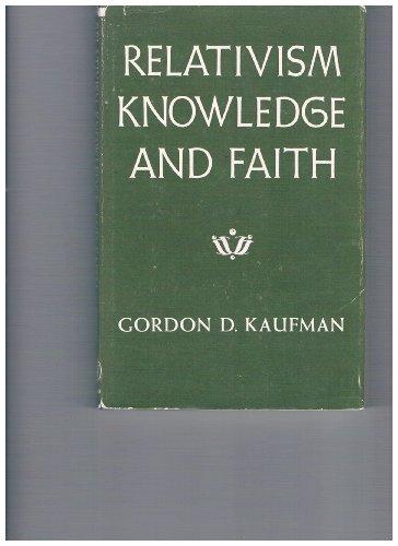 Relativism, Knowledge and Faith: Kaufman, Gordon D.