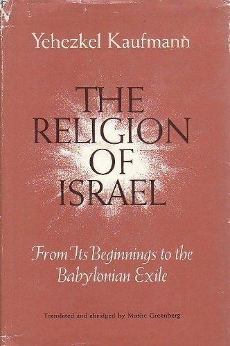 The Religion of Israel, from Its Beginnings: Yehezkel Kaufmann