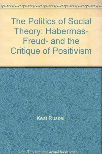 9780226428758: The politics of social theory: Habermas, Freud, and the critique of positivism