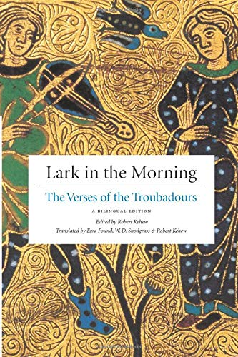 9780226429335: Lark in the Morning: The Verses of the Troubadours, a Bilingual Edition (English and French Edition)