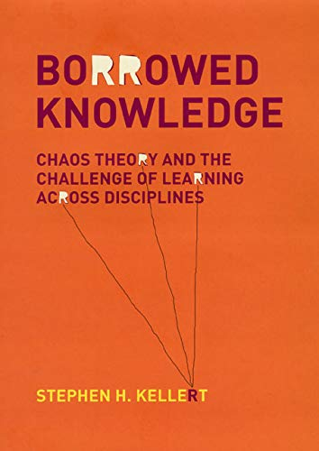 9780226429786: Borrowed Knowledge: Chaos Theory and the Challenge of Learning across Disciplines