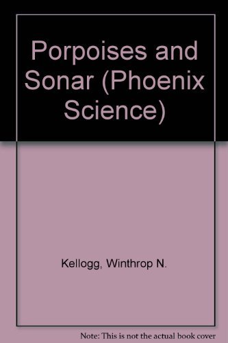 PORPOISES AND SONAR (Phoenix Science Series): Kellogg, Winthrop N.