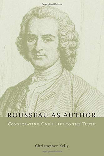 9780226430249: Rousseau as Author: Consecrating One's Life to the Truth