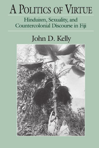 A politics of virtue : Hinduism, sexuality, and countercolonial discourse in Fiji.: Kelly, John ...
