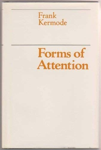 Forms of Attention (Wellek Library Lectures at the University of California, Irvine): Kermode, ...