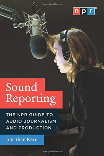 9780226431789: Sound Reporting: The NPR Guide to Audio Journalism and Production