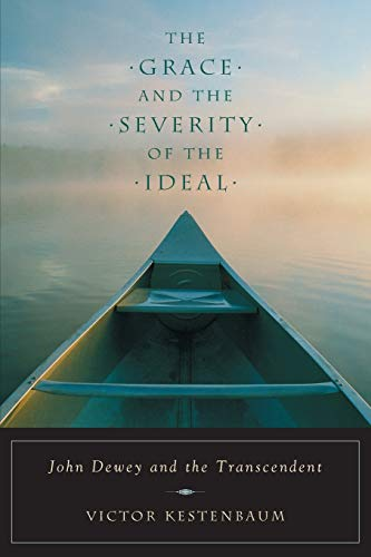 9780226432168: The Grace and the Severity of the Ideal: John Dewey and the Transcendent