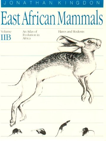 9780226437200: East African Mammals: An Atlas of Evolution in Africa, Volume 2, Part B: Hares and Rodents