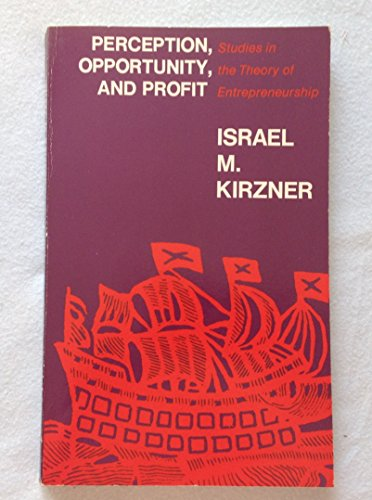 Perception, Opportunity, and Profit: Studies in the Theory of Entrepreneurship: Kirzner, Israel M.
