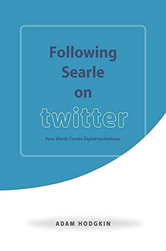 9780226438214: Following Searle on Twitter: How Words Create Digital Institutions