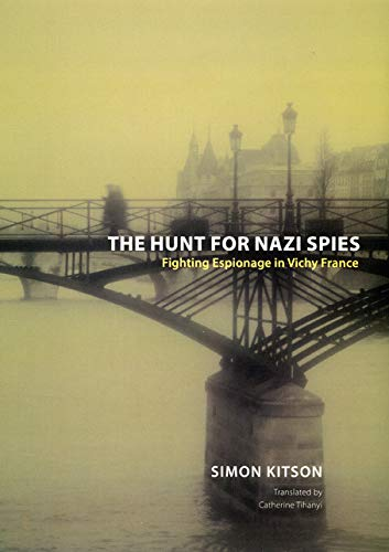 9780226438931: The Hunt for Nazi Spies: Fighting Espionage in Vichy France