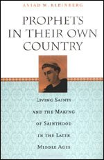 9780226439716: Prophets in Their Own Country: Living Saints and the Making of Sainthood in the Later Middle Ages