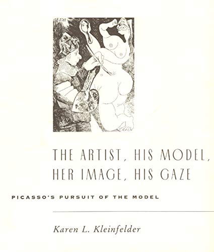 9780226439839: The Artist, His Model, Her Image, His Gaze: Picasso's Pursuit of the Model