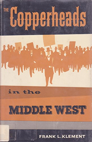 Copperheads in the Middle West: Klement, Frank L.