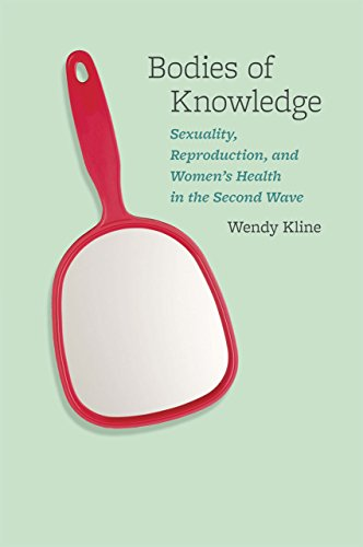 Bodies of Knowledge: Sexuality, Reproduction, and Women's Health in the Second Wave: Wendy ...