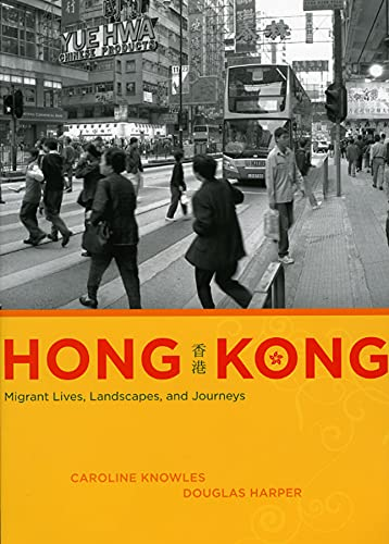 9780226448565: Hong Kong: Migrant Lives, Landscapes, and Journeys (Fieldwork Encounters and Discoveries)