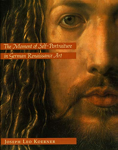 9780226449999: The Moment of Self-Portraiture in German Renaissance Art