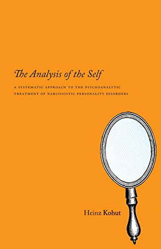 The Analysis of the Self: A Systematic Approach to the Psychoanalytic Treatment of Narcissistic ...