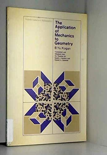 The Application of Mechanics to Geometry (Popular Lectures in Mathematics) B. Yu. Kogan